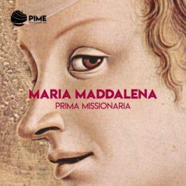 Maria Maddalena, la prima missionaria